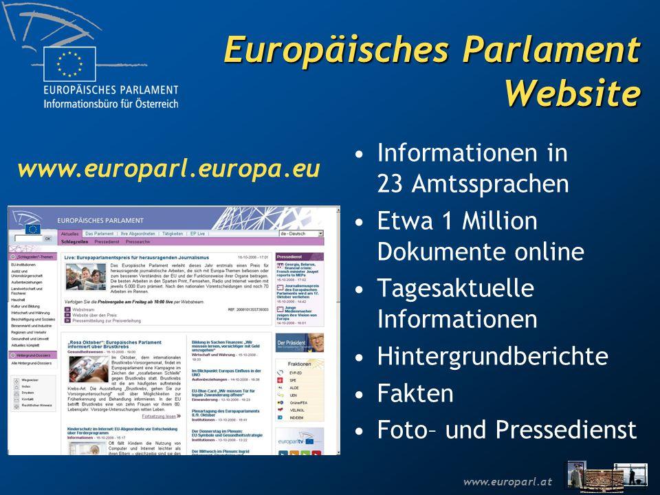 Europäisches Parlament Website www.europarl.europa.eu Informationen in 23 Amtssprachen Etwa 1 Million Dokumente online Tagesaktuelle Informationen Hintergrundberichte Fakten Foto– und Pressedienst