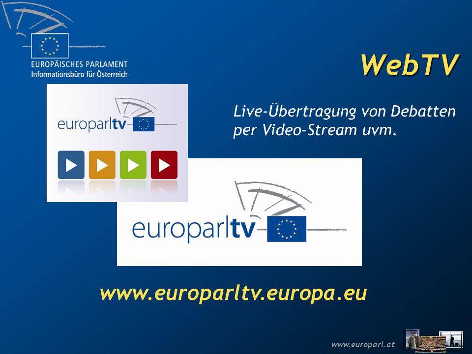 www.europarl.at WebTV www.europarltv.europa.eu Live-Übertragung von Debatten per Video-Stream uvm.