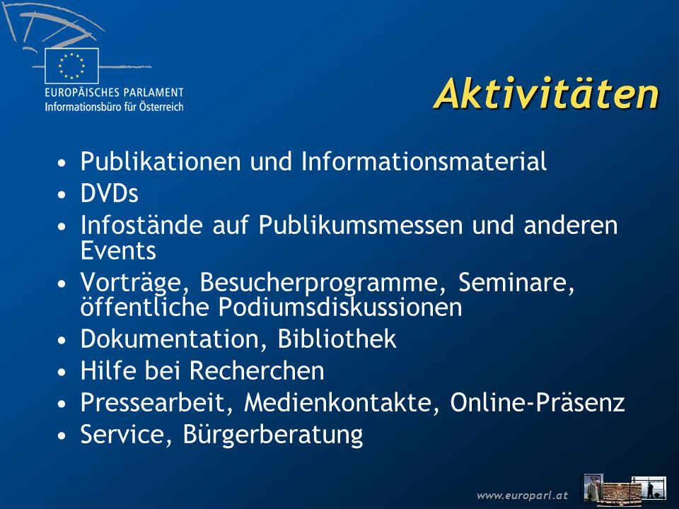 www.europarl.at Aktivitäten Publikationen und Informationsmaterial DVDs Infostände auf Publikumsmessen und anderen Events Vorträge, Besucherprogramme,