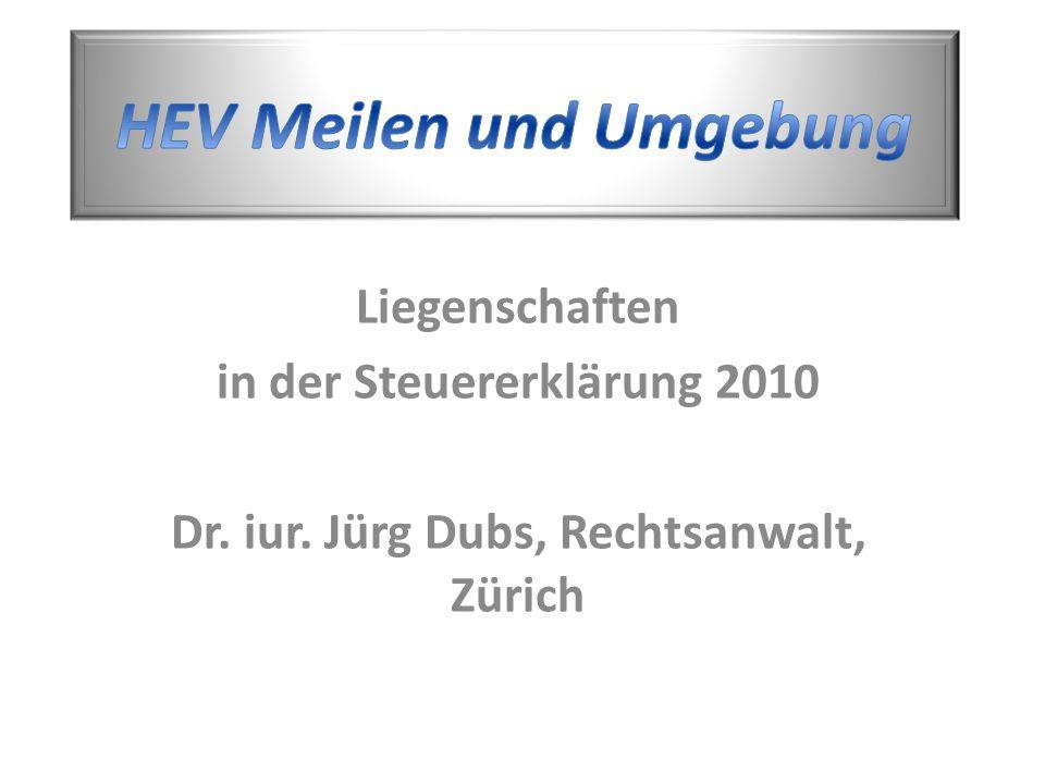 Liegenschaften in der Steuererklärung 2010 Dr. iur. Jürg Dubs, Rechtsanwalt, Zürich