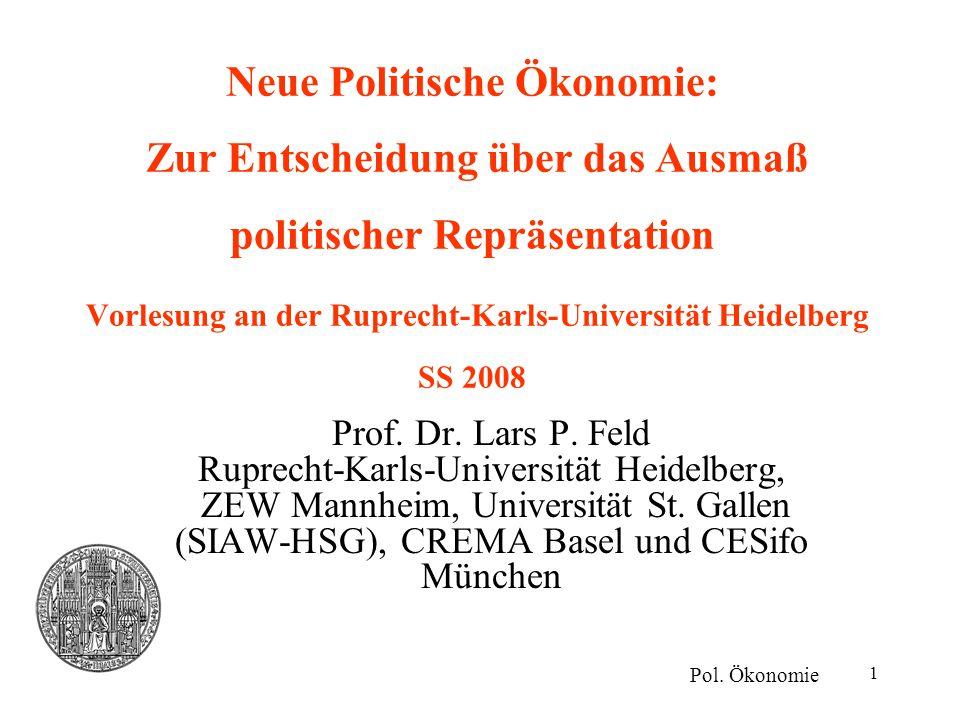 1 Neue Politische Ökonomie: Zur Entscheidung über das Ausmaß politischer Repräsentation Vorlesung an der Ruprecht-Karls-Universität Heidelberg SS 2008