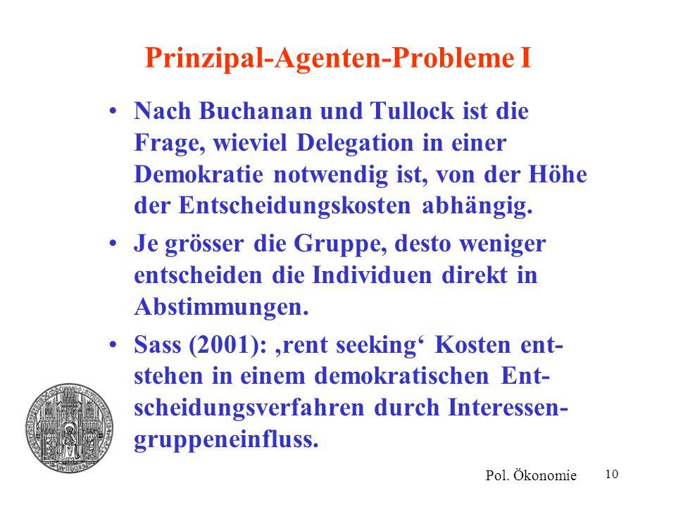 10 Prinzipal-Agenten-Probleme I Nach Buchanan und Tullock ist die Frage, wieviel Delegation in einer Demokratie notwendig ist, von der Höhe der Entsch