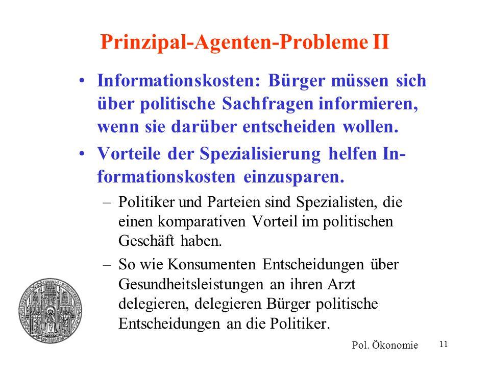 11 Prinzipal-Agenten-Probleme II Informationskosten: Bürger müssen sich über politische Sachfragen informieren, wenn sie darüber entscheiden wollen. V
