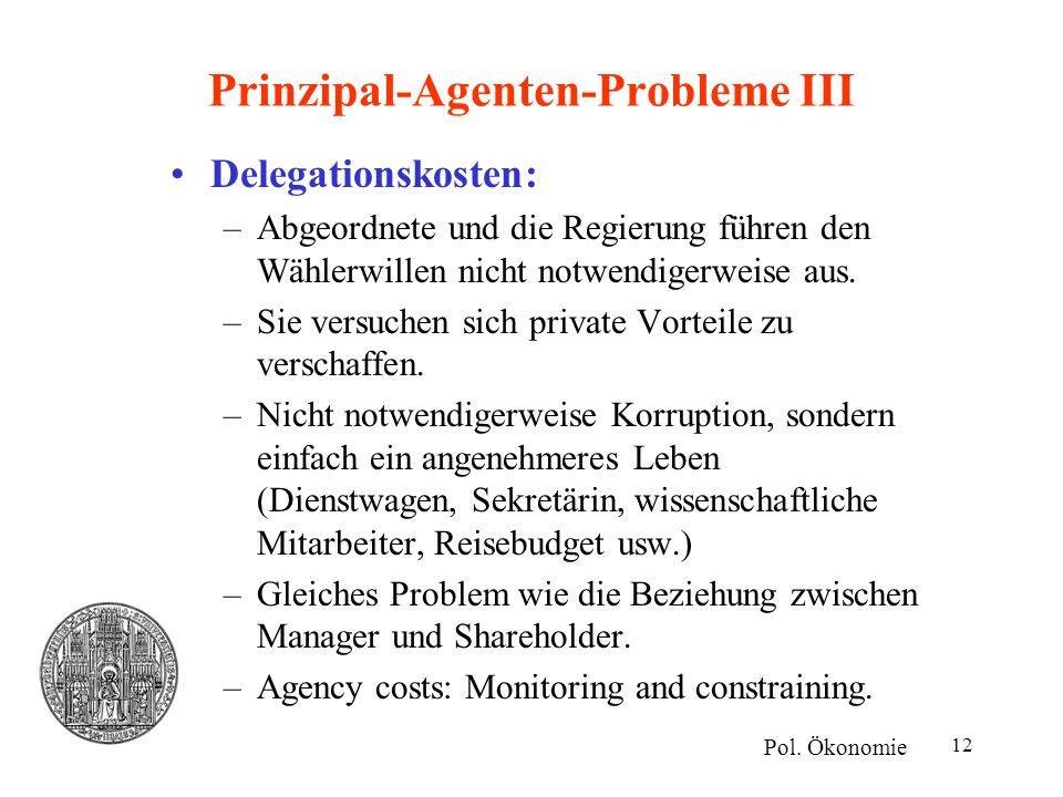 12 Prinzipal-Agenten-Probleme III Delegationskosten: –Abgeordnete und die Regierung führen den Wählerwillen nicht notwendigerweise aus. –Sie versuchen