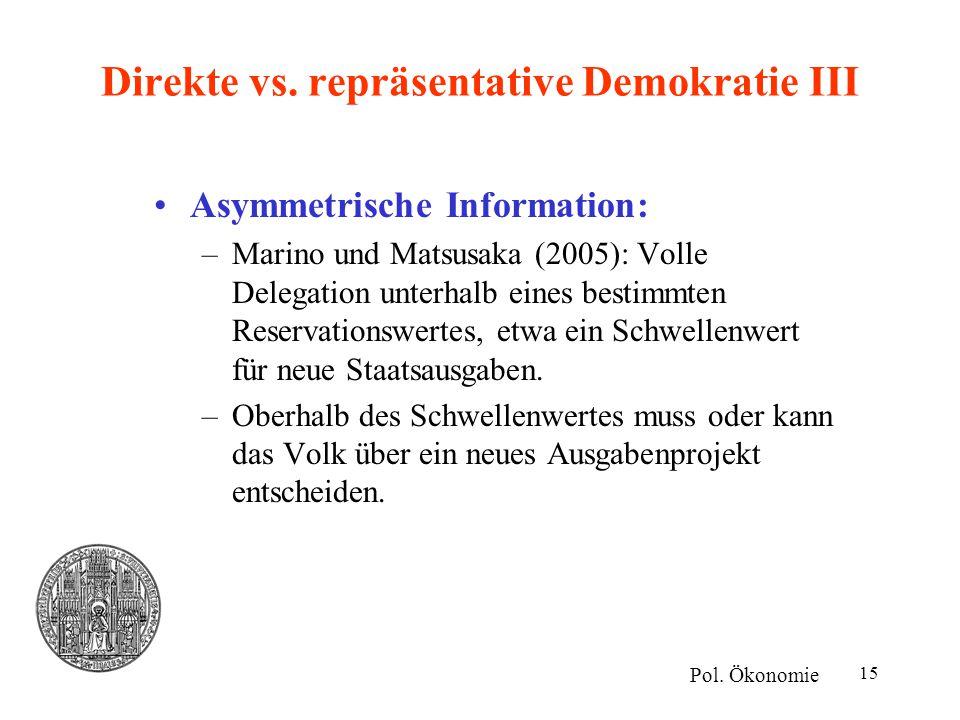 15 Direkte vs. repräsentative Demokratie III Asymmetrische Information: –Marino und Matsusaka (2005): Volle Delegation unterhalb eines bestimmten Rese