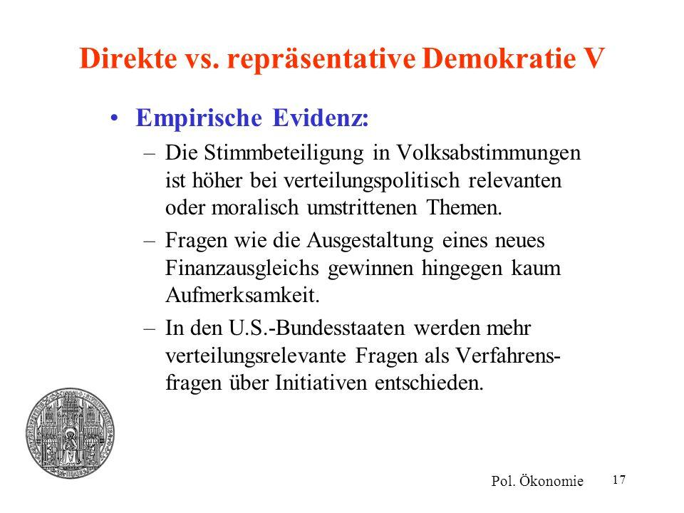 17 Direkte vs. repräsentative Demokratie V Empirische Evidenz: –Die Stimmbeteiligung in Volksabstimmungen ist höher bei verteilungspolitisch relevante