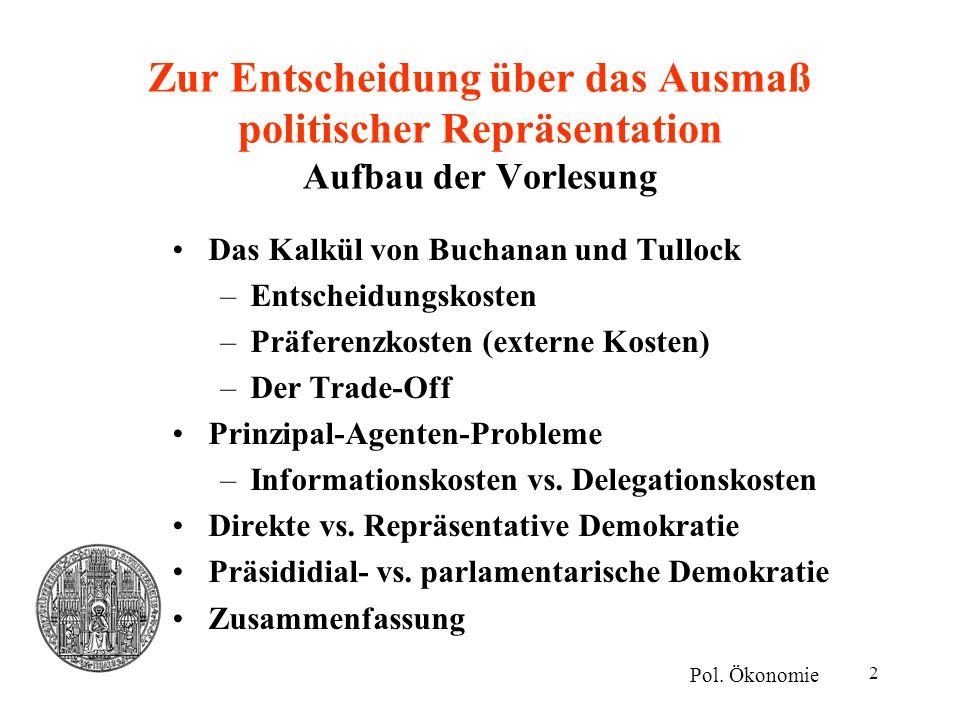 2 Zur Entscheidung über das Ausmaß politischer Repräsentation Aufbau der Vorlesung Das Kalkül von Buchanan und Tullock –Entscheidungskosten –Präferenz