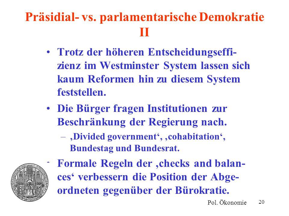 20 Präsidial- vs. parlamentarische Demokratie II Trotz der höheren Entscheidungseffi- zienz im Westminster System lassen sich kaum Reformen hin zu die