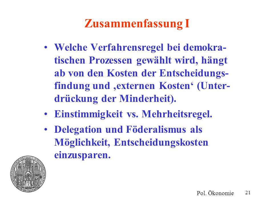 21 Zusammenfassung I Welche Verfahrensregel bei demokra- tischen Prozessen gewählt wird, hängt ab von den Kosten der Entscheidungs- findung und 'exter