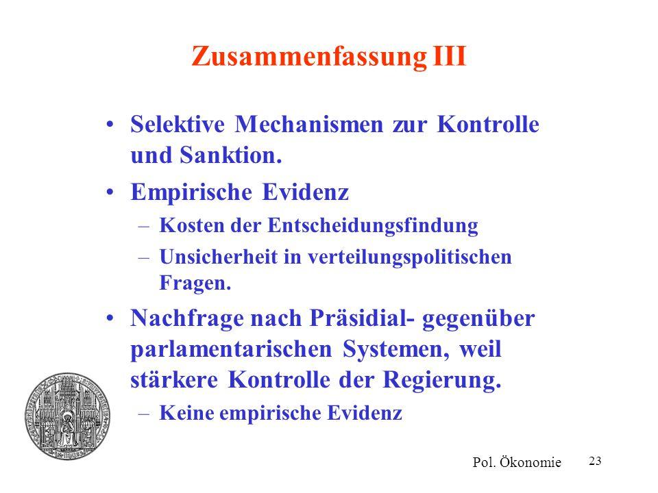 23 Zusammenfassung III Selektive Mechanismen zur Kontrolle und Sanktion. Empirische Evidenz –Kosten der Entscheidungsfindung –Unsicherheit in verteilu