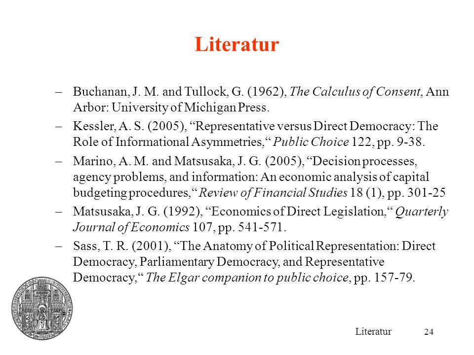 "24 Literatur –Buchanan, J. M. and Tullock, G. (1962), The Calculus of Consent, Ann Arbor: University of Michigan Press. –Kessler, A. S. (2005), ""Repre"