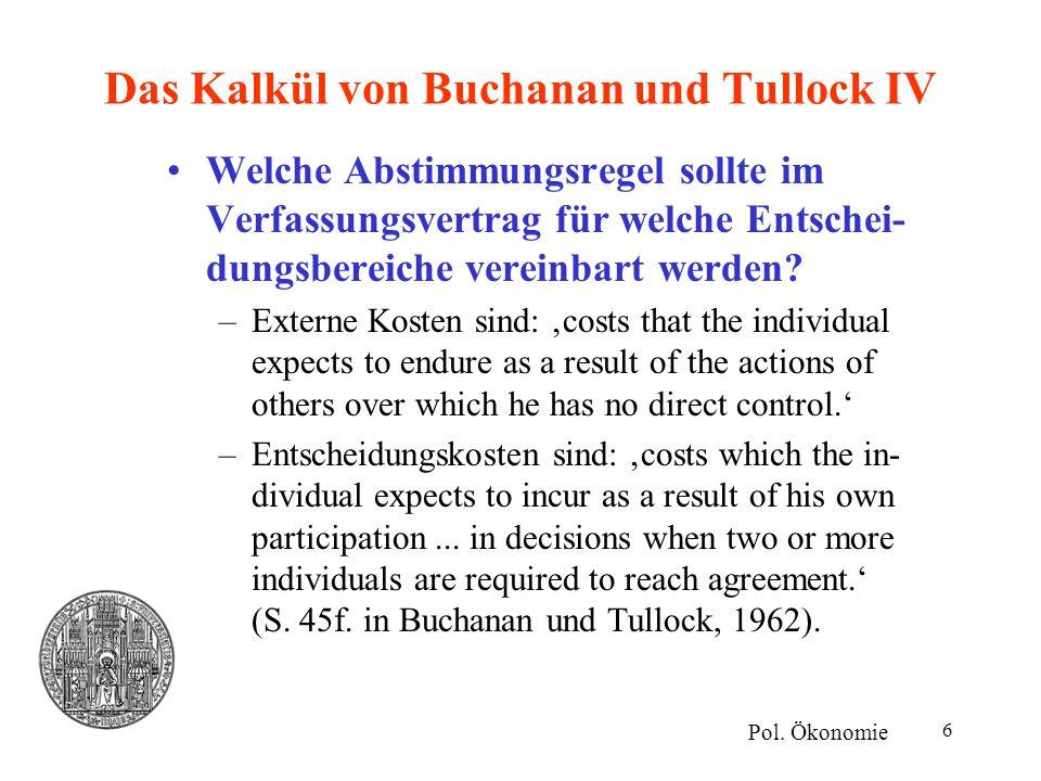 6 Das Kalkül von Buchanan und Tullock IV Welche Abstimmungsregel sollte im Verfassungsvertrag für welche Entschei- dungsbereiche vereinbart werden? –E