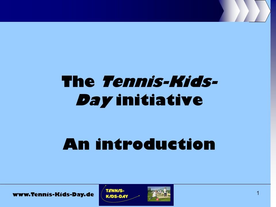 www.Tennis-Kids-Day.de 1 The Tennis-Kids- Day initiative An introduction