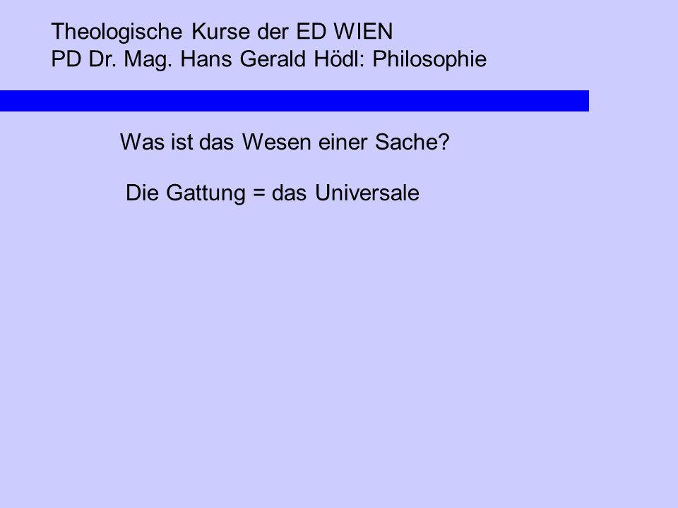 Theologische Kurse der ED WIEN PD Dr. Mag. Hans Gerald Hödl: Philosophie Was ist das Wesen einer Sache? Die Gattung = das Universale