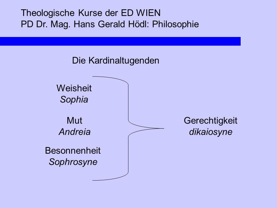 Theologische Kurse der ED WIEN PD Dr. Mag. Hans Gerald Hödl: Philosophie Die Kardinaltugenden Besonnenheit Sophrosyne Mut Andreia Weisheit Sophia Gere