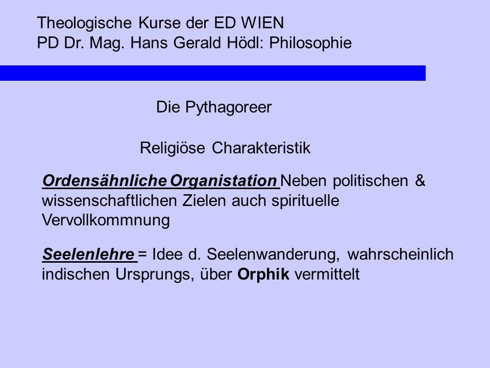 Theologische Kurse der ED WIEN PD Dr. Mag. Hans Gerald Hödl: Philosophie Die Pythagoreer Religiöse Charakteristik Ordensähnliche Organistation Neben p