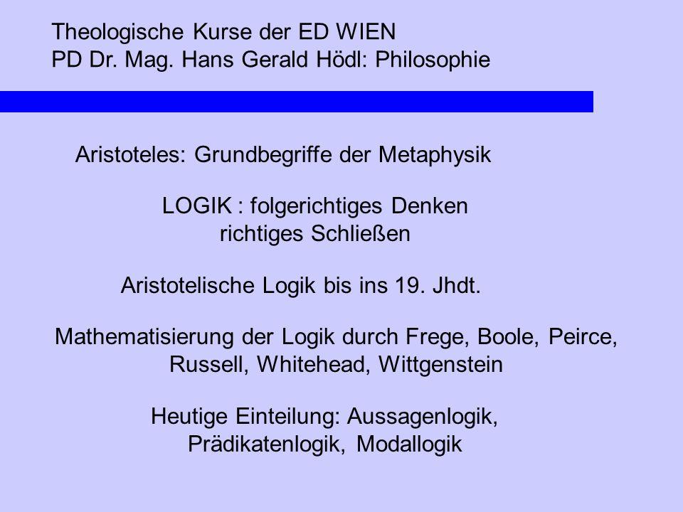 Theologische Kurse der ED WIEN PD Dr. Mag. Hans Gerald Hödl: Philosophie Aristoteles: Grundbegriffe der Metaphysik LOGIK : folgerichtiges Denken richt