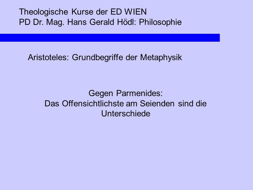 Theologische Kurse der ED WIEN PD Dr. Mag. Hans Gerald Hödl: Philosophie Aristoteles: Grundbegriffe der Metaphysik Gegen Parmenides: Das Offensichtlic