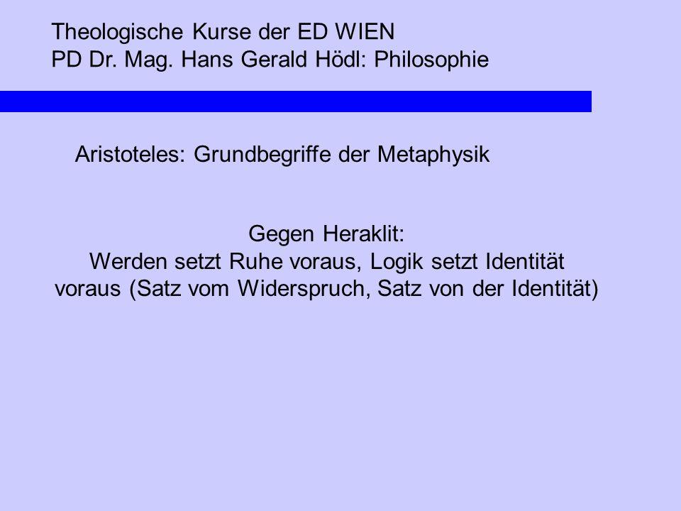 Theologische Kurse der ED WIEN PD Dr. Mag. Hans Gerald Hödl: Philosophie Aristoteles: Grundbegriffe der Metaphysik Gegen Heraklit: Werden setzt Ruhe v