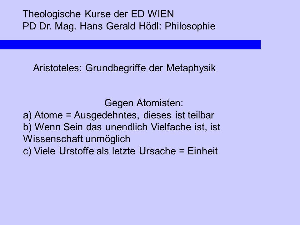 Theologische Kurse der ED WIEN PD Dr. Mag. Hans Gerald Hödl: Philosophie Aristoteles: Grundbegriffe der Metaphysik Gegen Atomisten: a) Atome = Ausgede
