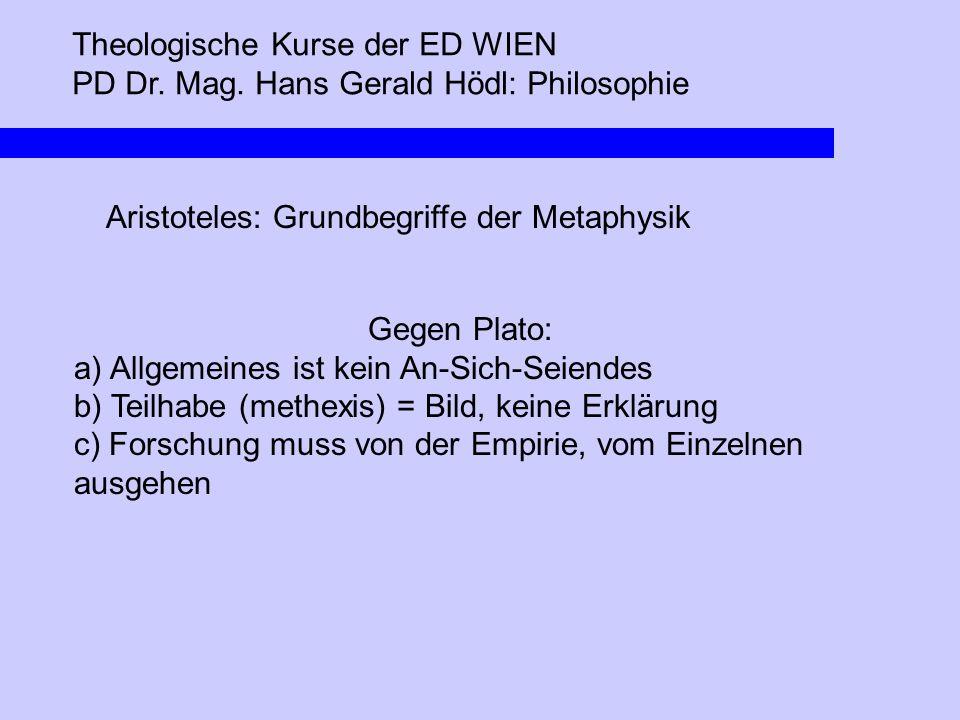 Theologische Kurse der ED WIEN PD Dr. Mag. Hans Gerald Hödl: Philosophie Aristoteles: Grundbegriffe der Metaphysik Gegen Plato: a) Allgemeines ist kei