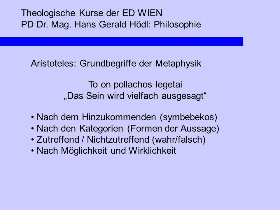 """Theologische Kurse der ED WIEN PD Dr. Mag. Hans Gerald Hödl: Philosophie Aristoteles: Grundbegriffe der Metaphysik To on pollachos legetai """"Das Sein w"""