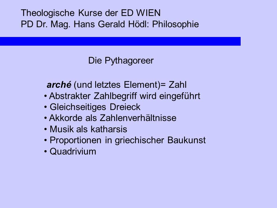 Theologische Kurse der ED WIEN PD Dr. Mag. Hans Gerald Hödl: Philosophie Die Pythagoreer arché (und letztes Element)= Zahl Abstrakter Zahlbegriff wird
