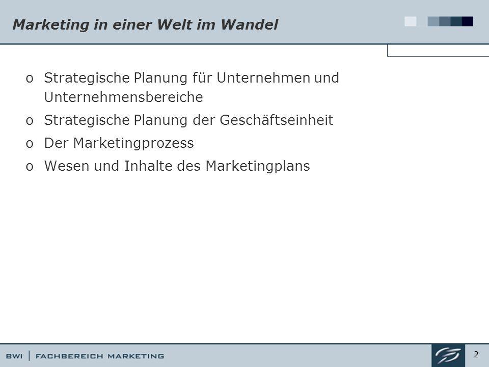 Marketing in einer Welt im Wandel oStrategische Planung für Unternehmen und Unternehmensbereiche oStrategische Planung der Geschäftseinheit oDer Marketingprozess oWesen und Inhalte des Marketingplans 2