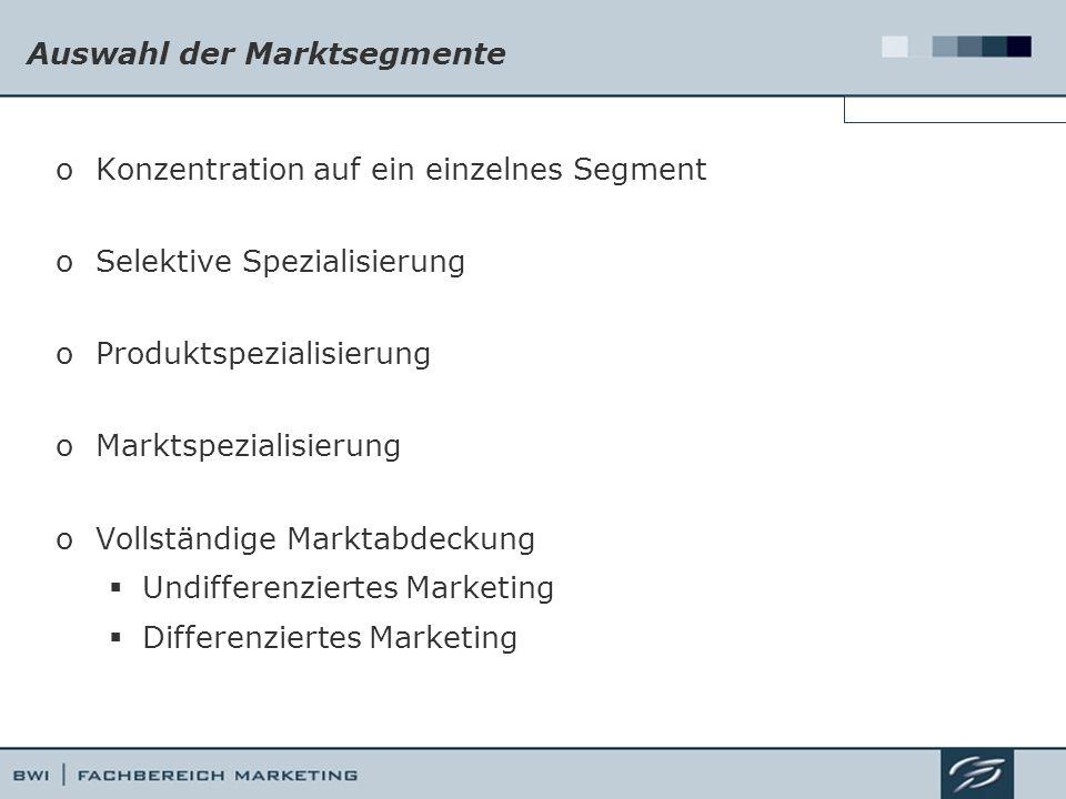 Auswahl der Marktsegmente oKonzentration auf ein einzelnes Segment oSelektive Spezialisierung oProduktspezialisierung oMarktspezialisierung oVollständige Marktabdeckung  Undifferenziertes Marketing  Differenziertes Marketing