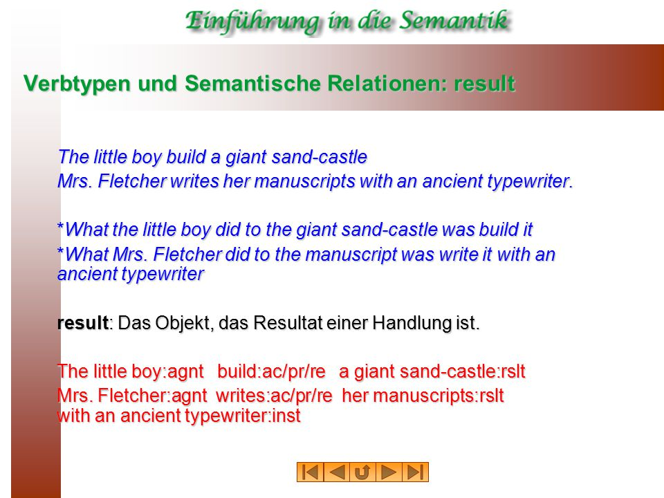 Verbtypen und Semantische Relationen: result The little boy build a giant sand-castle Mrs.