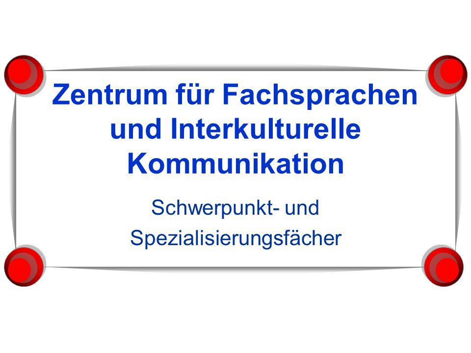 Zentrum für Fachsprachen und Interkulturelle Kommunikation Schwerpunkt- und Spezialisierungsfächer