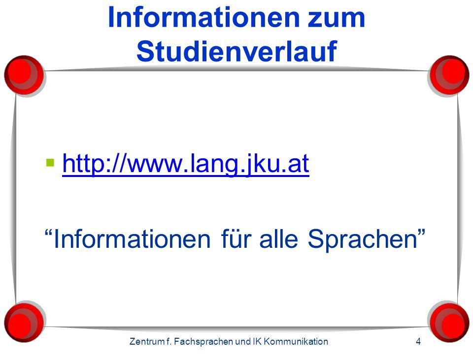 """Zentrum f. Fachsprachen und IK Kommunikation 4 Informationen zum Studienverlauf  http://www.lang.jku.at http://www.lang.jku.at """"Informationen für all"""