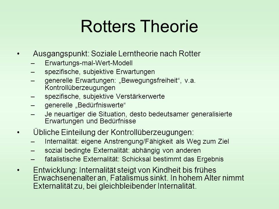 """Rotters Theorie Ausgangspunkt: Soziale Lerntheorie nach Rotter –Erwartungs-mal-Wert-Modell –spezifische, subjektive Erwartungen –generelle Erwartungen: """"Bewegungsfreiheit , v.a."""