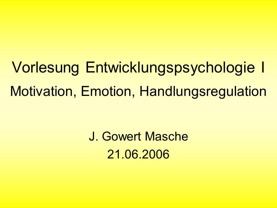 Vorlesung Entwicklungspsychologie I Motivation, Emotion, Handlungsregulation J.