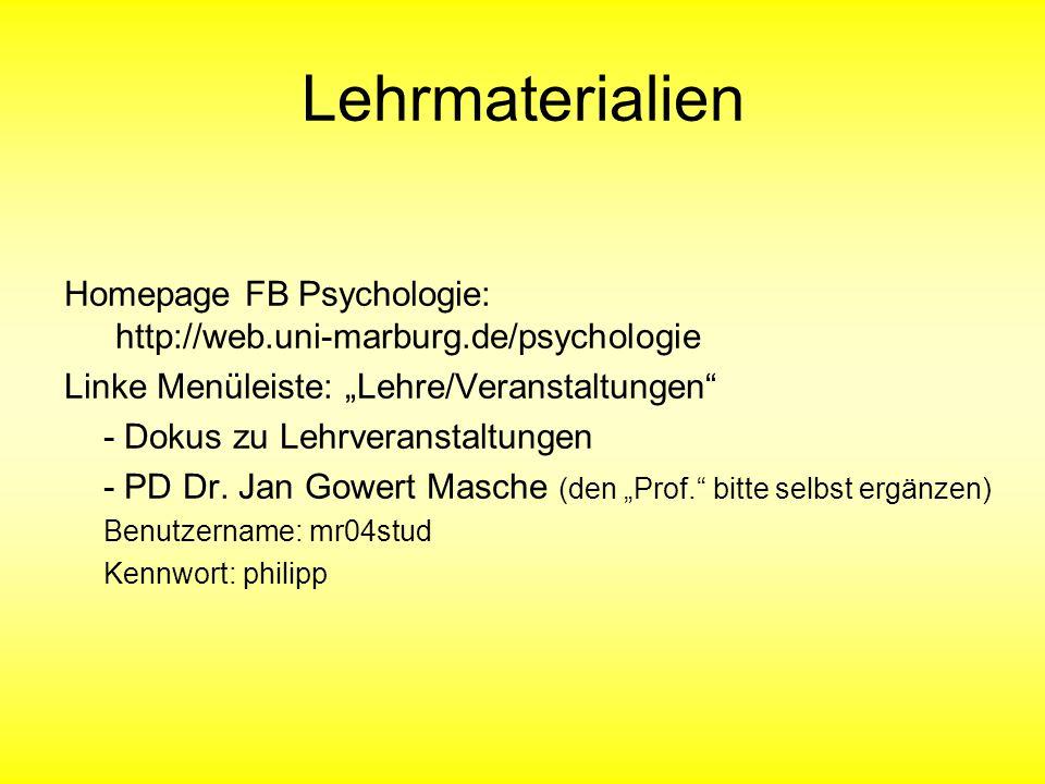 "Lehrmaterialien Homepage FB Psychologie: http://web.uni-marburg.de/psychologie Linke Menüleiste: ""Lehre/Veranstaltungen - Dokus zu Lehrveranstaltungen - PD Dr."