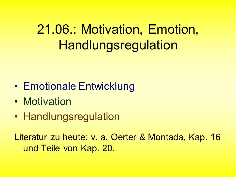 21.06.: Motivation, Emotion, Handlungsregulation Emotionale Entwicklung Motivation Handlungsregulation Literatur zu heute: v.