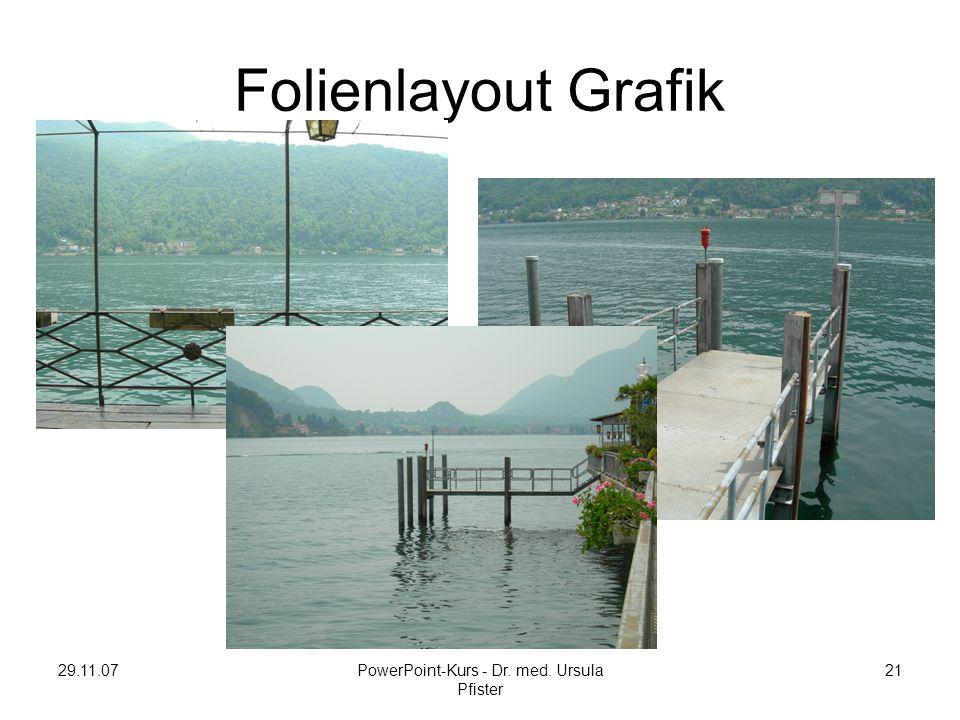 29.11.07PowerPoint-Kurs - Dr. med. Ursula Pfister 21 Folienlayout Grafik