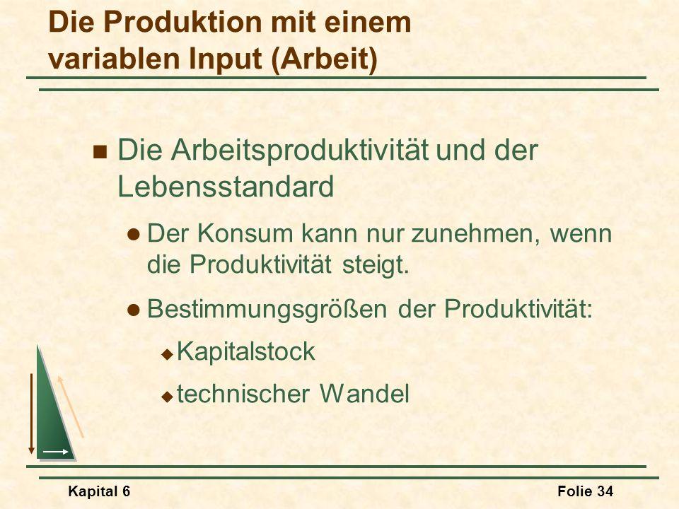 Kapital 6Folie 34 Die Arbeitsproduktivität und der Lebensstandard Der Konsum kann nur zunehmen, wenn die Produktivität steigt. Bestimmungsgrößen der P