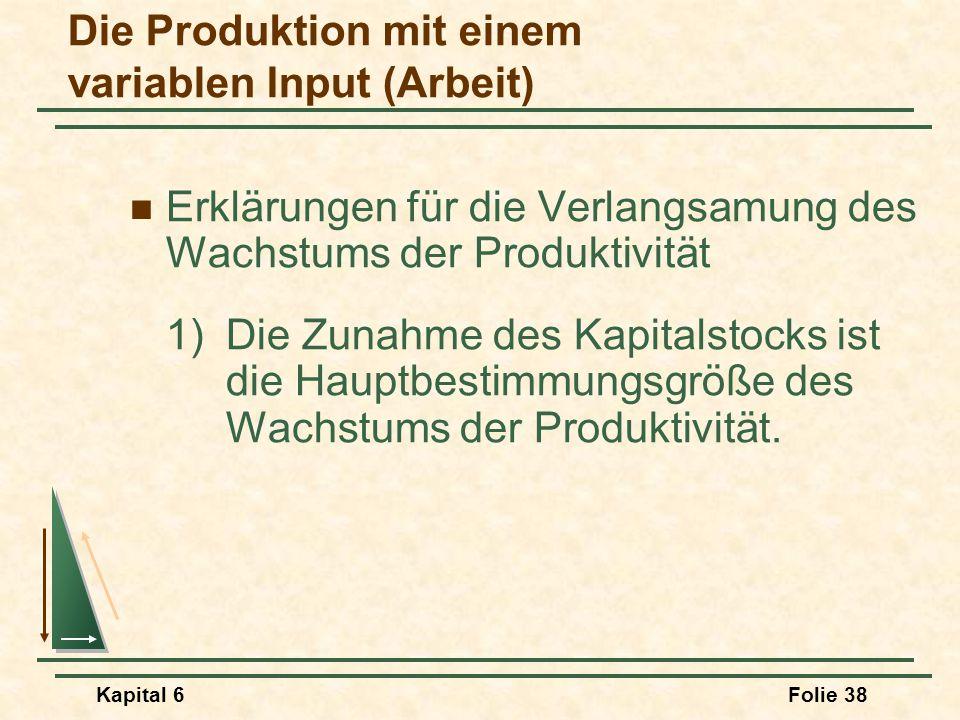 Kapital 6Folie 38 Erklärungen für die Verlangsamung des Wachstums der Produktivität 1)Die Zunahme des Kapitalstocks ist die Hauptbestimmungsgröße des