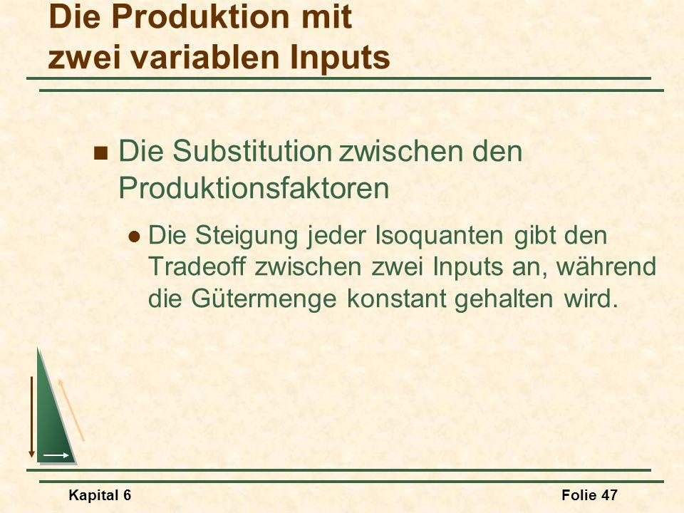 Kapital 6Folie 47 Die Substitution zwischen den Produktionsfaktoren Die Steigung jeder Isoquanten gibt den Tradeoff zwischen zwei Inputs an, während d