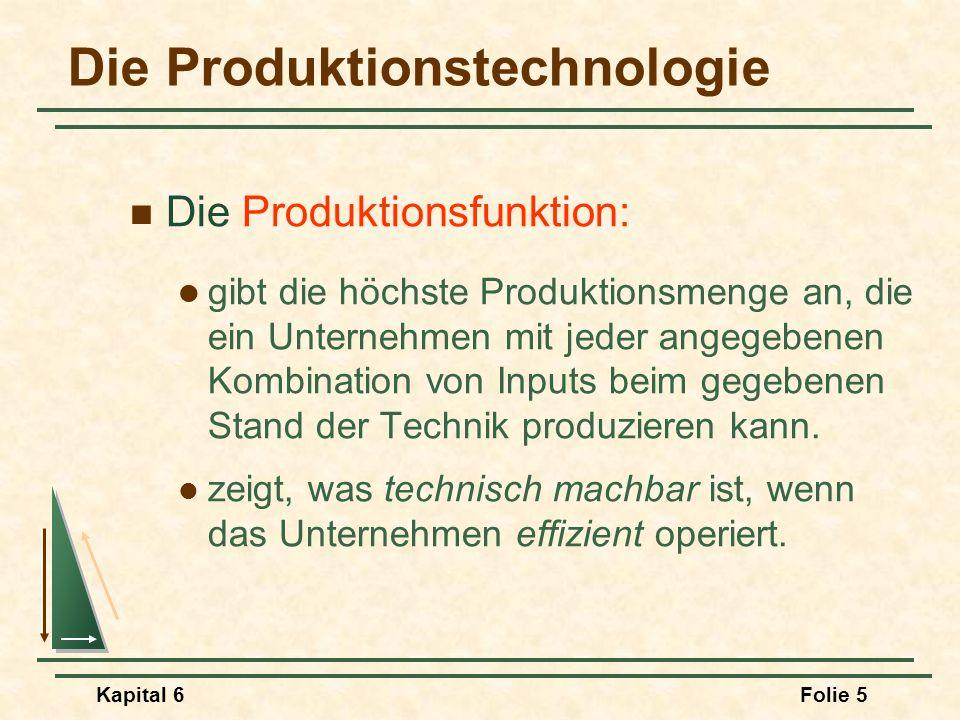 Kapital 6Folie 5 Die Produktionstechnologie Die Produktionsfunktion: gibt die höchste Produktionsmenge an, die ein Unternehmen mit jeder angegebenen K