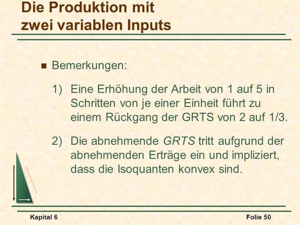 Kapital 6Folie 50 Bemerkungen: 1)Eine Erhöhung der Arbeit von 1 auf 5 in Schritten von je einer Einheit führt zu einem Rückgang der GRTS von 2 auf 1/3