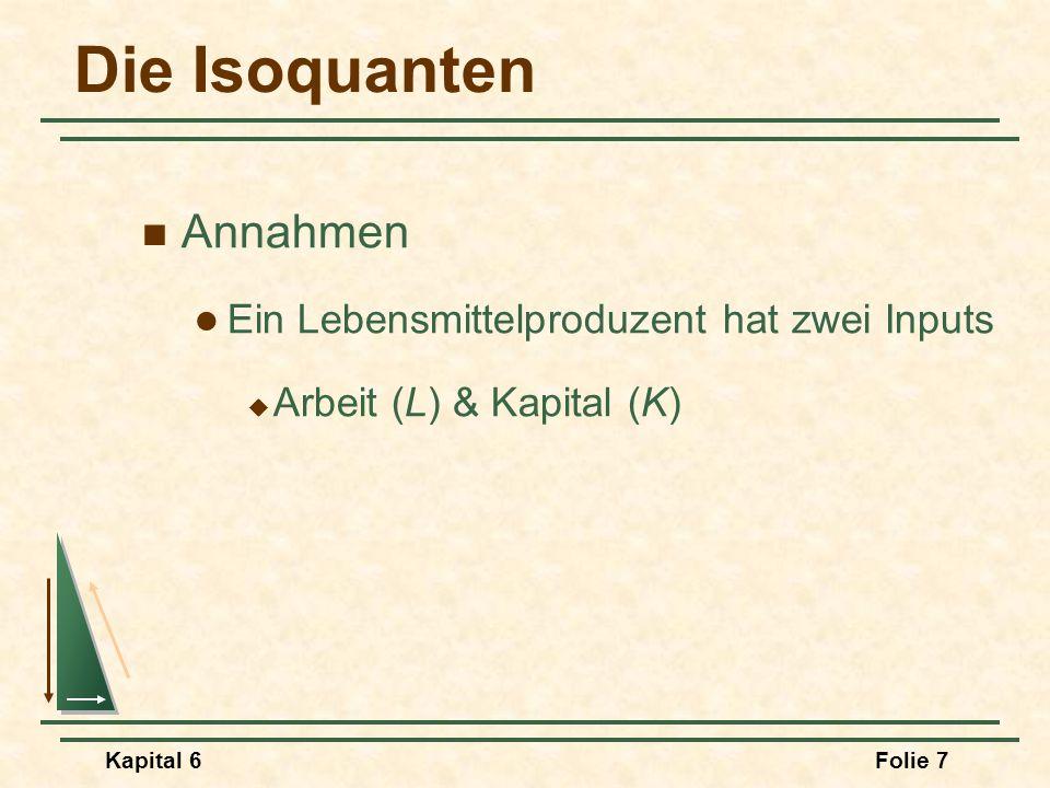 Kapital 6Folie 7 Die Isoquanten Annahmen Ein Lebensmittelproduzent hat zwei Inputs  Arbeit (L) & Kapital (K)