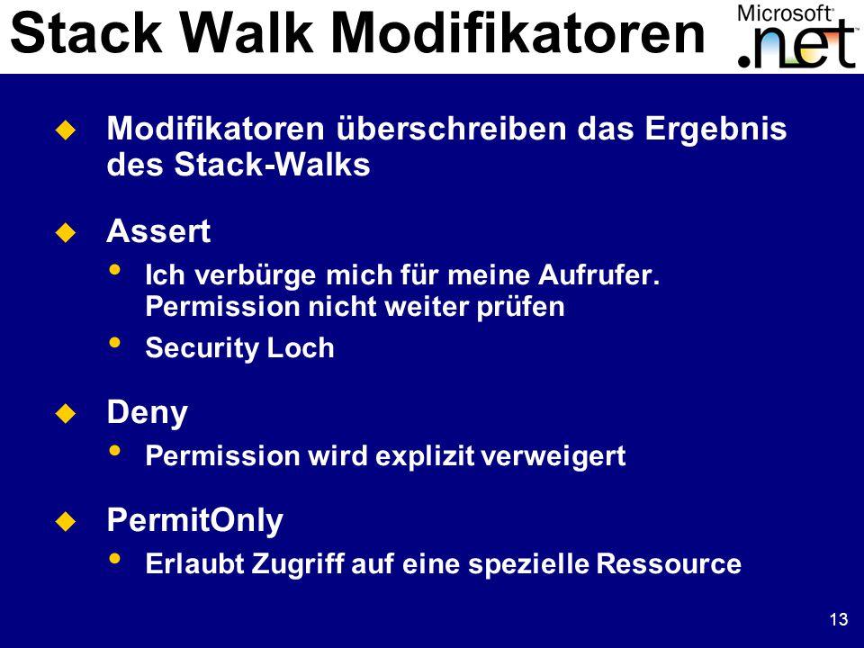 13  Modifikatoren überschreiben das Ergebnis des Stack-Walks  Assert Ich verbürge mich für meine Aufrufer. Permission nicht weiter prüfen Security L