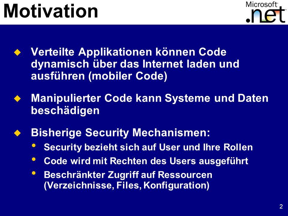 2 Motivation  Verteilte Applikationen können Code dynamisch über das Internet laden und ausführen (mobiler Code)  Manipulierter Code kann Systeme und Daten beschädigen  Bisherige Security Mechanismen: Security bezieht sich auf User und Ihre Rollen Code wird mit Rechten des Users ausgeführt Beschränkter Zugriff auf Ressourcen (Verzeichnisse, Files, Konfiguration)