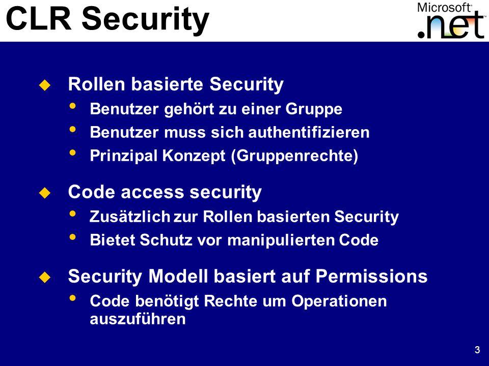 3 CLR Security  Rollen basierte Security Benutzer gehört zu einer Gruppe Benutzer muss sich authentifizieren Prinzipal Konzept (Gruppenrechte)  Code