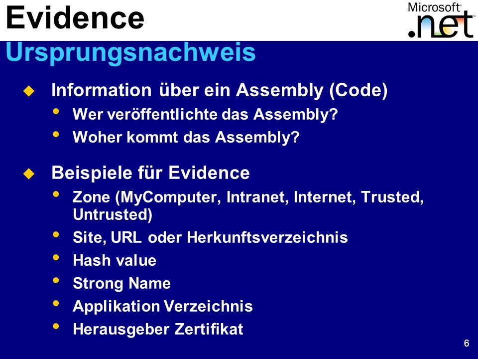 6 Evidence Ursprungsnachweis  Information über ein Assembly (Code) Wer veröffentlichte das Assembly? Woher kommt das Assembly?  Beispiele für Eviden