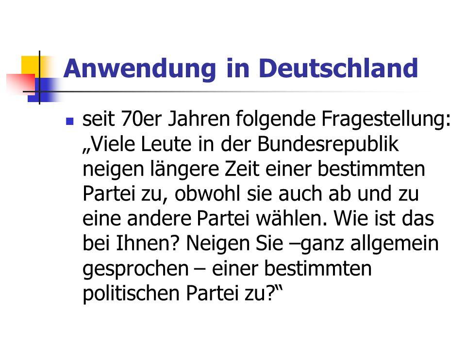 """Anwendung in Deutschland seit 70er Jahren folgende Fragestellung: """"Viele Leute in der Bundesrepublik neigen längere Zeit einer bestimmten Partei zu, o"""