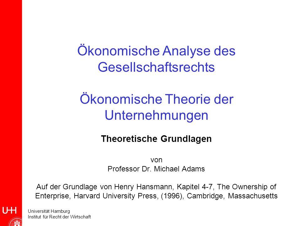 Universität Hamburg Institut für Recht der Wirtschaft Ökonomische Analyse des Gesellschaftsrechts Ökonomische Theorie der Unternehmungen Theoretische Grundlagen von Professor Dr.