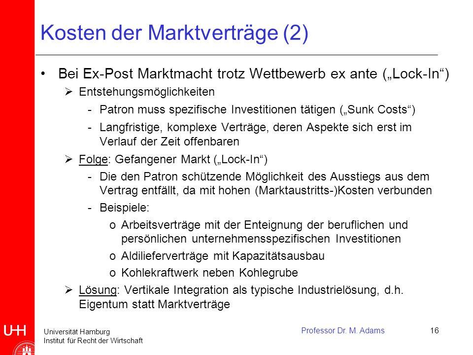 Universität Hamburg Institut für Recht der Wirtschaft Professor Dr. M. Adams16 Kosten der Marktverträge (2) Bei Ex-Post Marktmacht trotz Wettbewerb ex